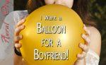 I Want a Balloon for a Boyfriend!
